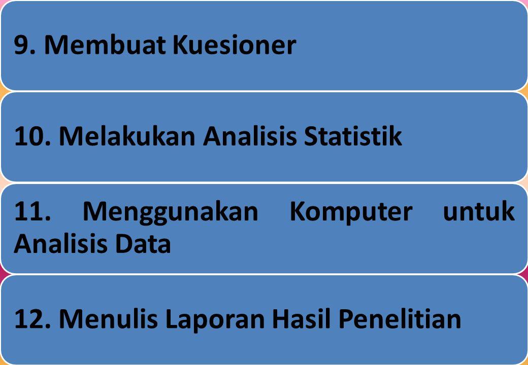 9.Membuat Kuesioner10. Melakukan Analisis Statistik 11.