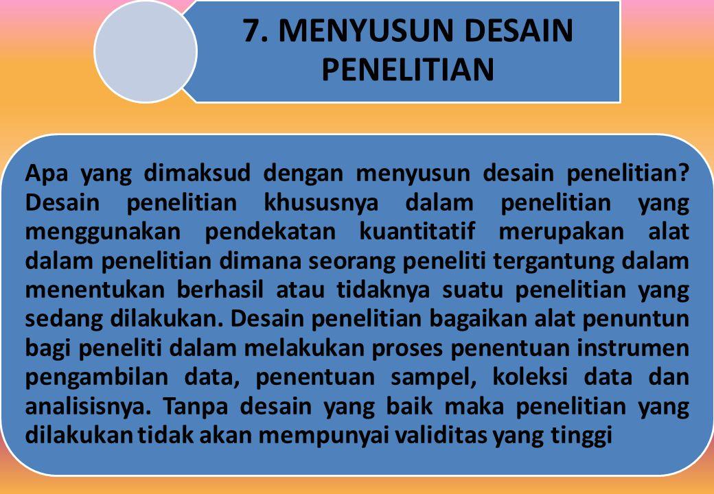 7.MENYUSUN DESAIN PENELITIAN Apa yang dimaksud dengan menyusun desain penelitian.
