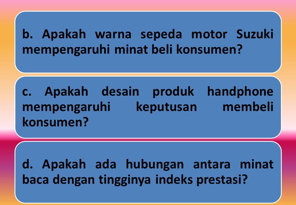 b.Apakah warna sepeda motor Suzuki mempengaruhi minat beli konsumen.