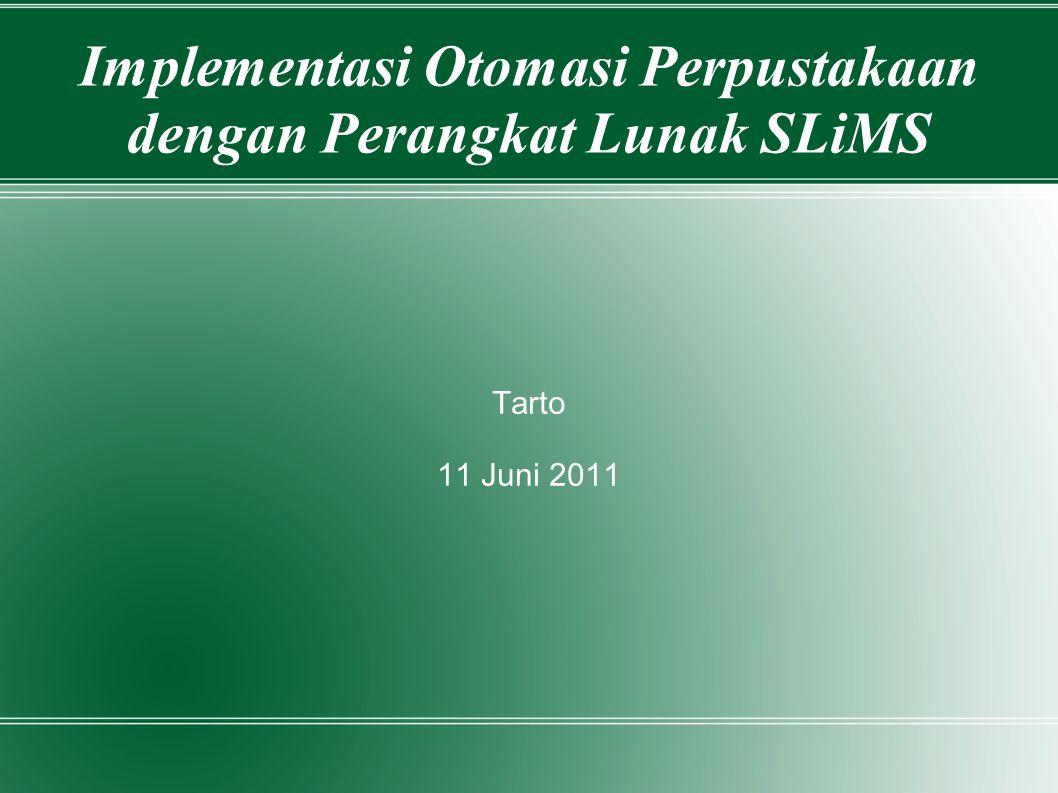 Implementasi Otomasi Perpustakaan dengan Perangkat Lunak SLiMS Tarto 11 Juni 2011