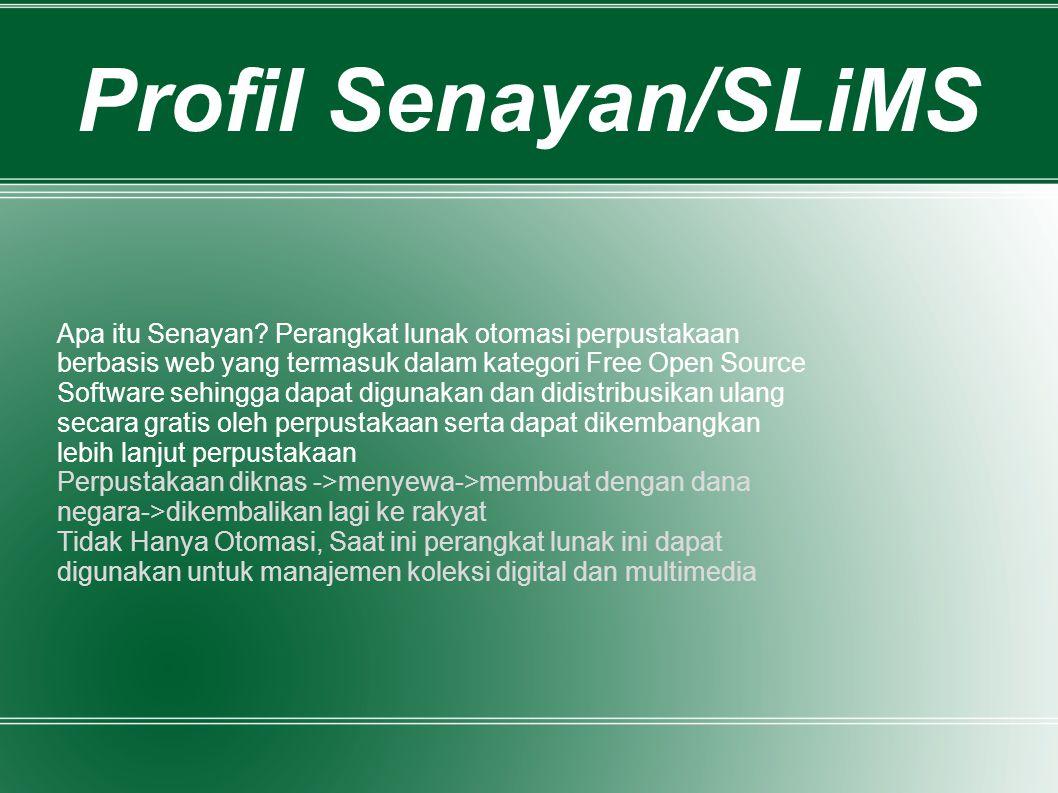 Profil Senayan/SLiMS Apa itu Senayan? Perangkat lunak otomasi perpustakaan berbasis web yang termasuk dalam kategori Free Open Source Software sehingg