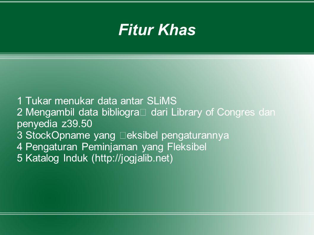 Fitur Khas 1 Tukar menukar data antar SLiMS 2 Mengambil data bibliogra dari Library of Congres dan penyedia z39.50 3 StockOpname yang eksibel pengatur
