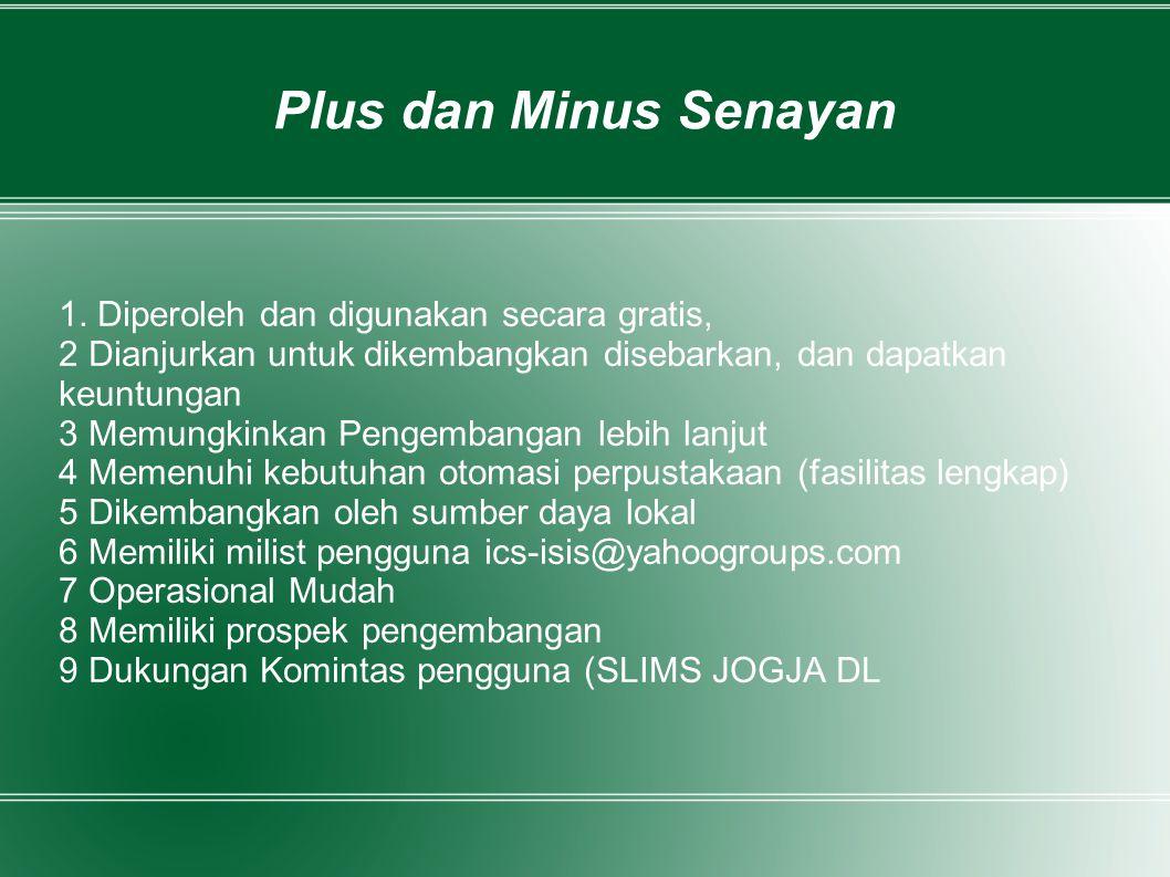 Plus dan Minus Senayan 1. Diperoleh dan digunakan secara gratis, 2 Dianjurkan untuk dikembangkan disebarkan, dan dapatkan keuntungan 3 Memungkinkan Pe