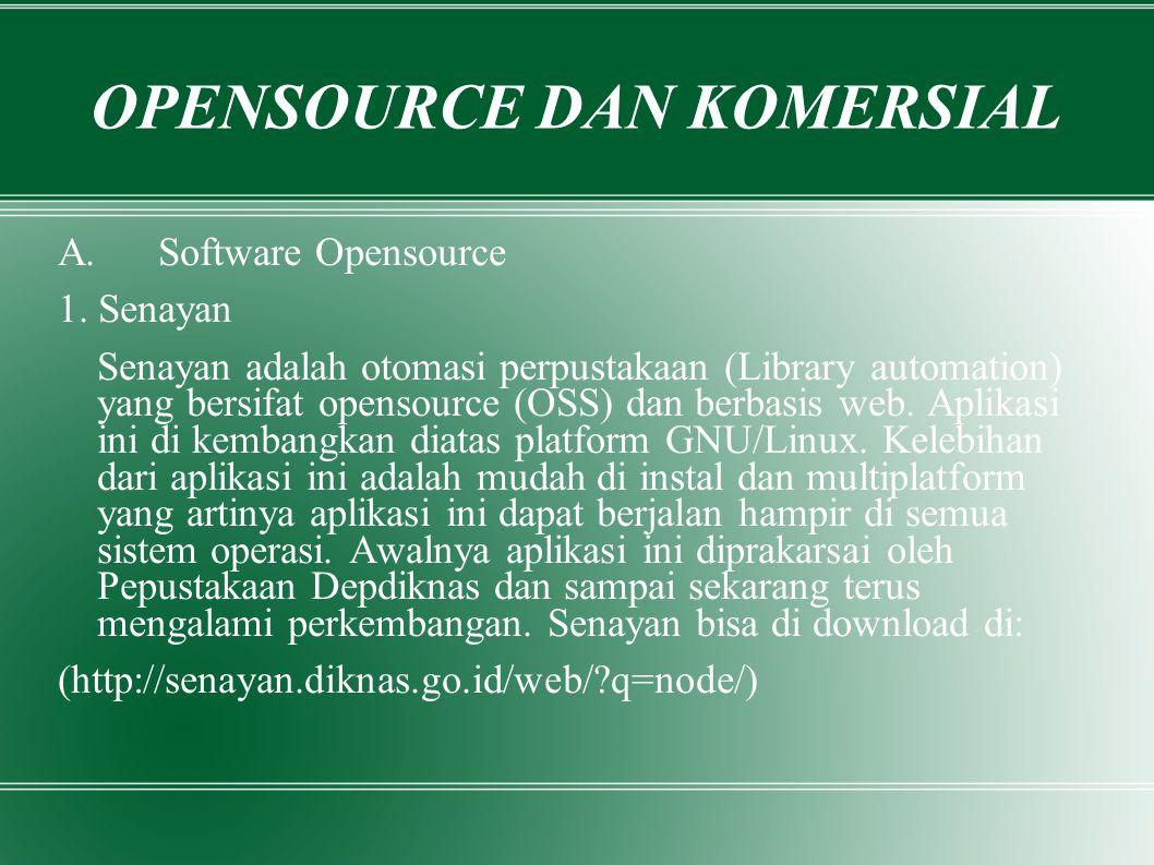 OPENSOURCE DAN KOMERSIAL A. Software Opensource 1. Senayan Senayan adalah otomasi perpustakaan (Library automation) yang bersifat opensource (OSS) dan