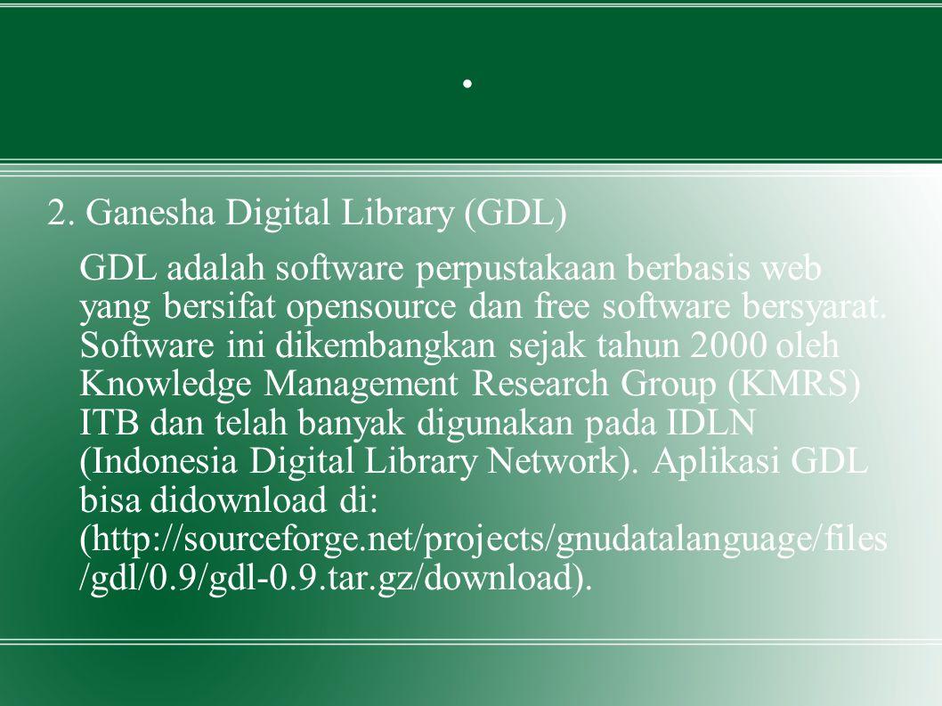 . 2. Ganesha Digital Library (GDL) GDL adalah software perpustakaan berbasis web yang bersifat opensource dan free software bersyarat. Software ini di