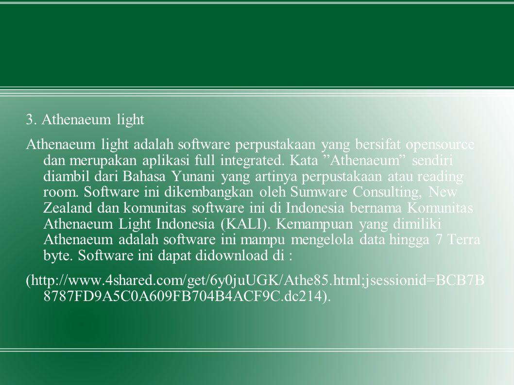 "3. Athenaeum light Athenaeum light adalah software perpustakaan yang bersifat opensource dan merupakan aplikasi full integrated. Kata ""Athenaeum"" send"