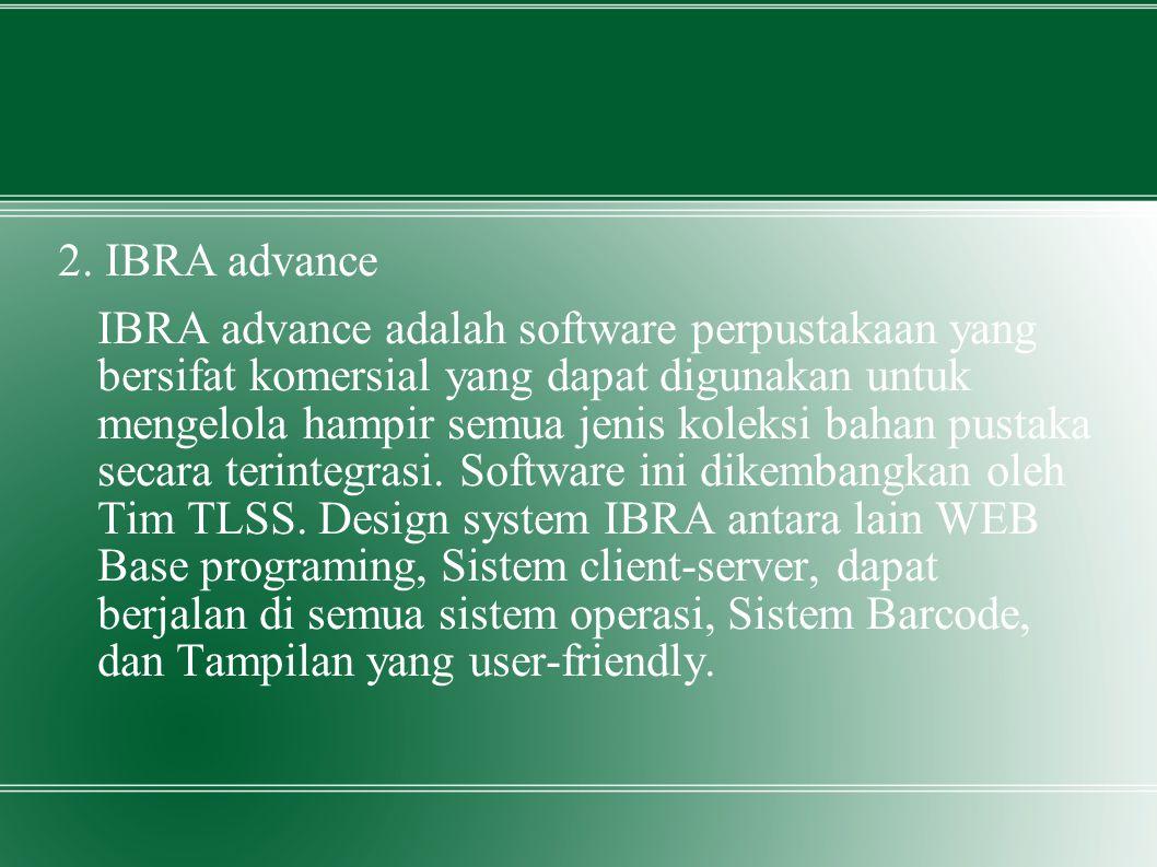 2. IBRA advance IBRA advance adalah software perpustakaan yang bersifat komersial yang dapat digunakan untuk mengelola hampir semua jenis koleksi baha