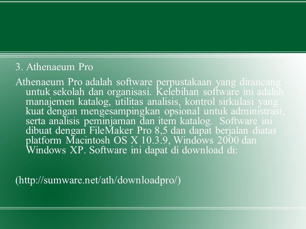 3. Athenaeum Pro Athenaeum Pro adalah software perpustakaan yang dirancang untuk sekolah dan organisasi. Kelebihan software ini adalah manajemen katal