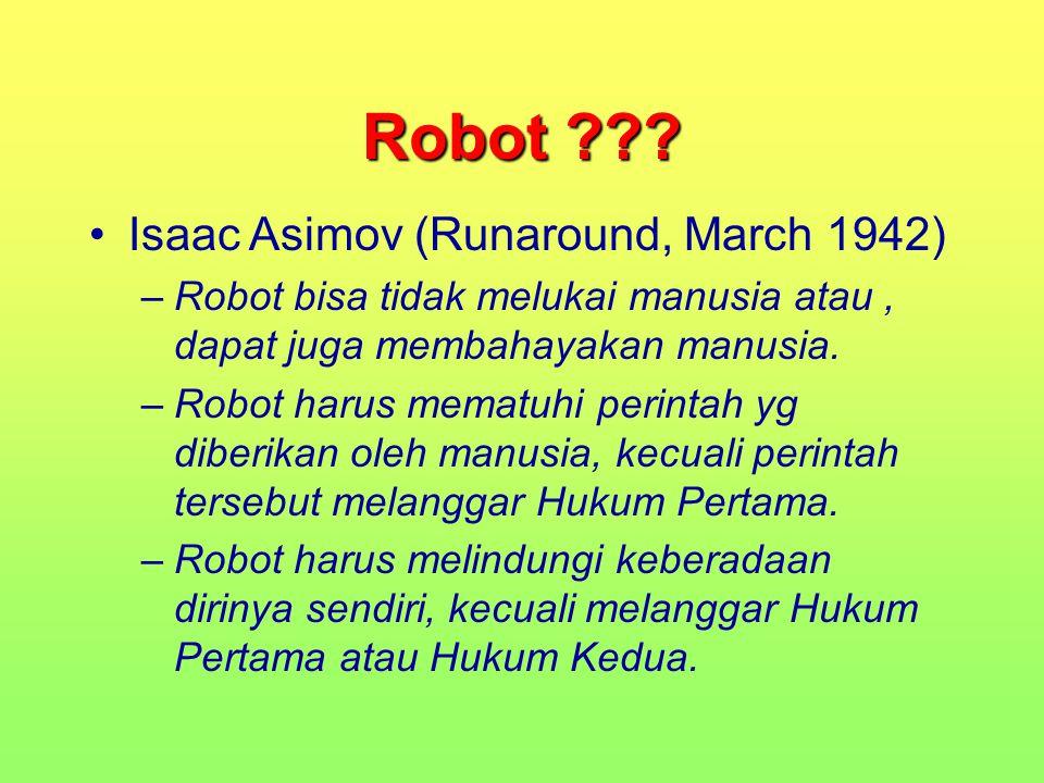 Robot ??? Isaac Asimov (Runaround, March 1942) –Robot bisa tidak melukai manusia atau, dapat juga membahayakan manusia. –Robot harus mematuhi perintah