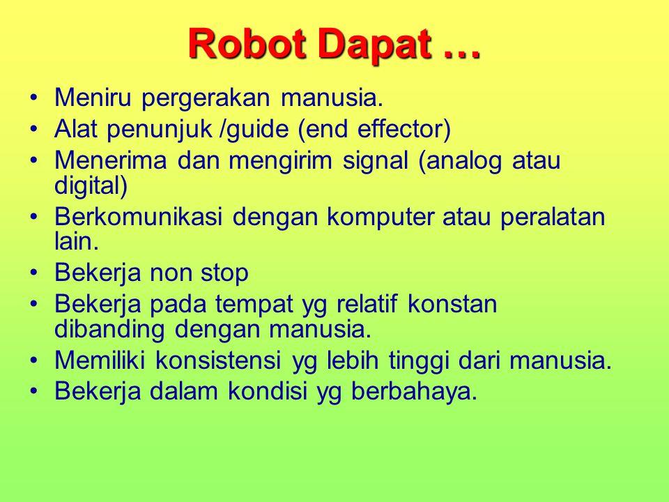 Robot Dapat … Meniru pergerakan manusia. Alat penunjuk /guide (end effector) Menerima dan mengirim signal (analog atau digital) Berkomunikasi dengan k