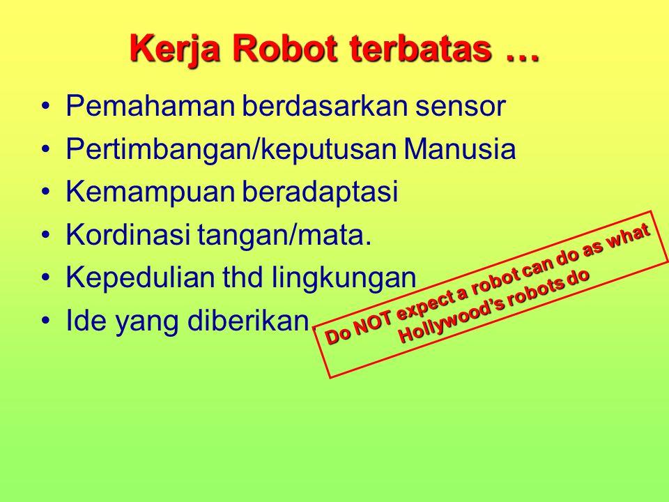 Kerja Robot terbatas … Pemahaman berdasarkan sensor Pertimbangan/keputusan Manusia Kemampuan beradaptasi Kordinasi tangan/mata. Kepedulian thd lingkun