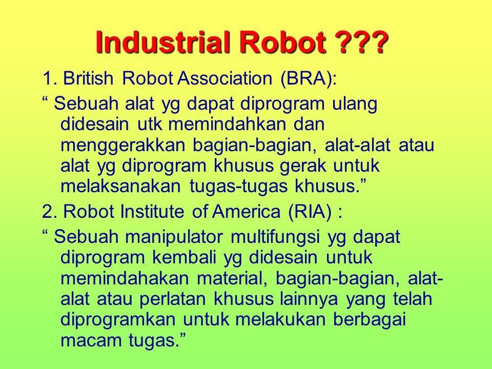 """Industrial Robot ??? 1. British Robot Association (BRA): """" Sebuah alat yg dapat diprogram ulang didesain utk memindahkan dan menggerakkan bagian-bagia"""