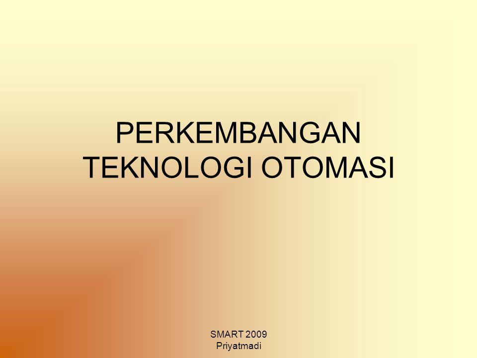 SMART 2009 Priyatmadi PERKEMBANGAN TEKNOLOGI OTOMASI