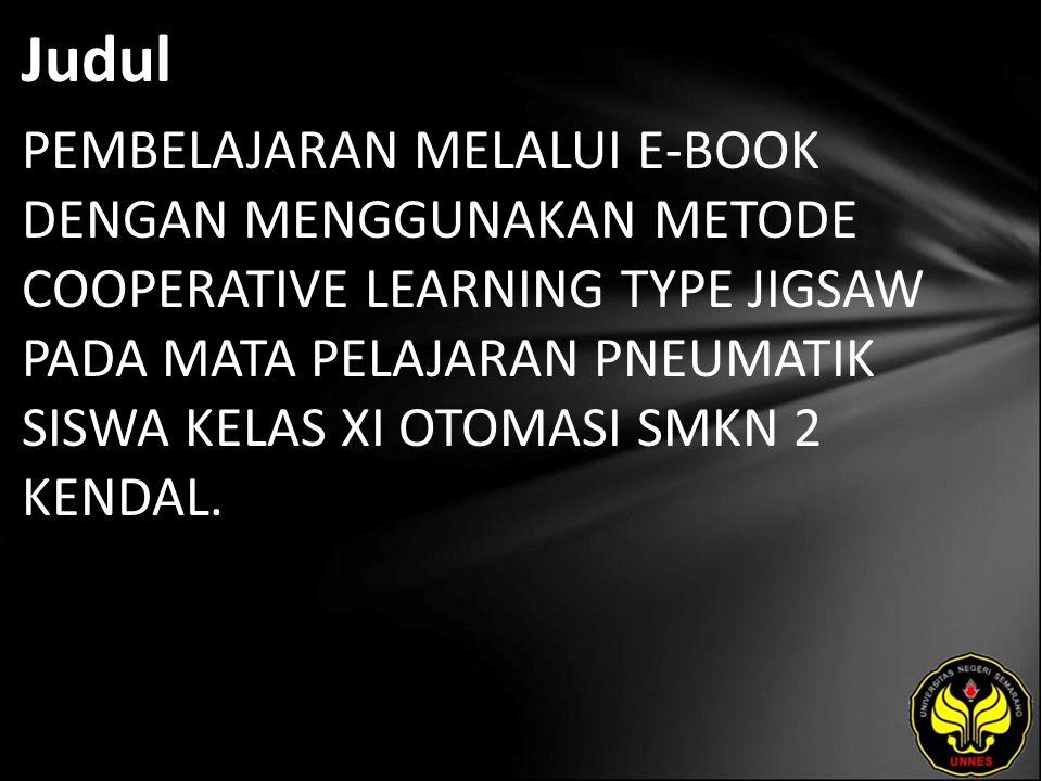 Judul PEMBELAJARAN MELALUI E-BOOK DENGAN MENGGUNAKAN METODE COOPERATIVE LEARNING TYPE JIGSAW PADA MATA PELAJARAN PNEUMATIK SISWA KELAS XI OTOMASI SMKN