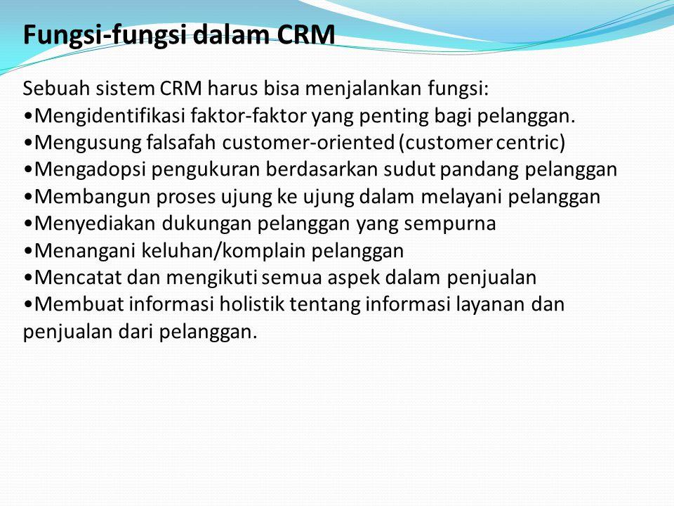 Fungsi-fungsi dalam CRM Sebuah sistem CRM harus bisa menjalankan fungsi: Mengidentifikasi faktor-faktor yang penting bagi pelanggan. Mengusung falsafa