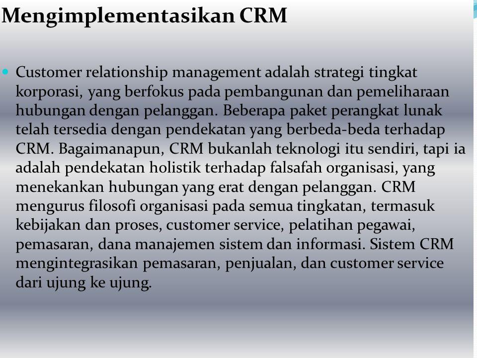 Mengimplementasikan CRM Customer relationship management adalah strategi tingkat korporasi, yang berfokus pada pembangunan dan pemeliharaan hubungan d