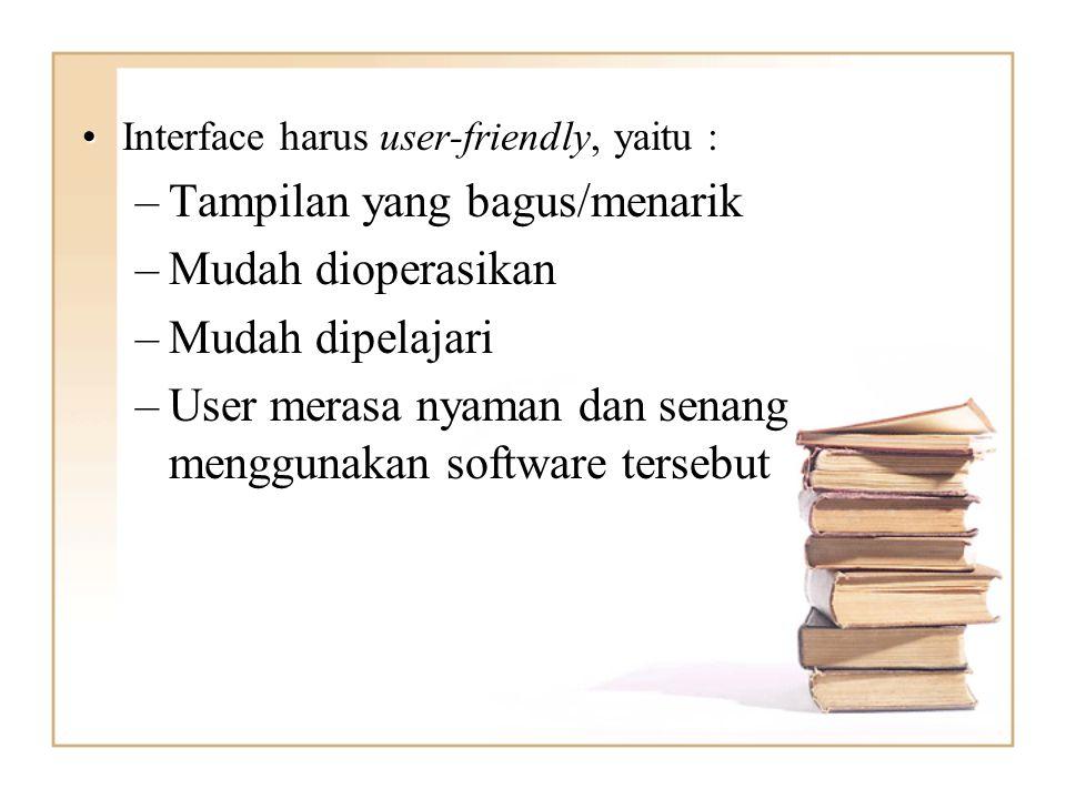 Interface harus user-friendly, yaitu :Interface harus user-friendly, yaitu : –Tampilan yang bagus/menarik –Mudah dioperasikan –Mudah dipelajari –User