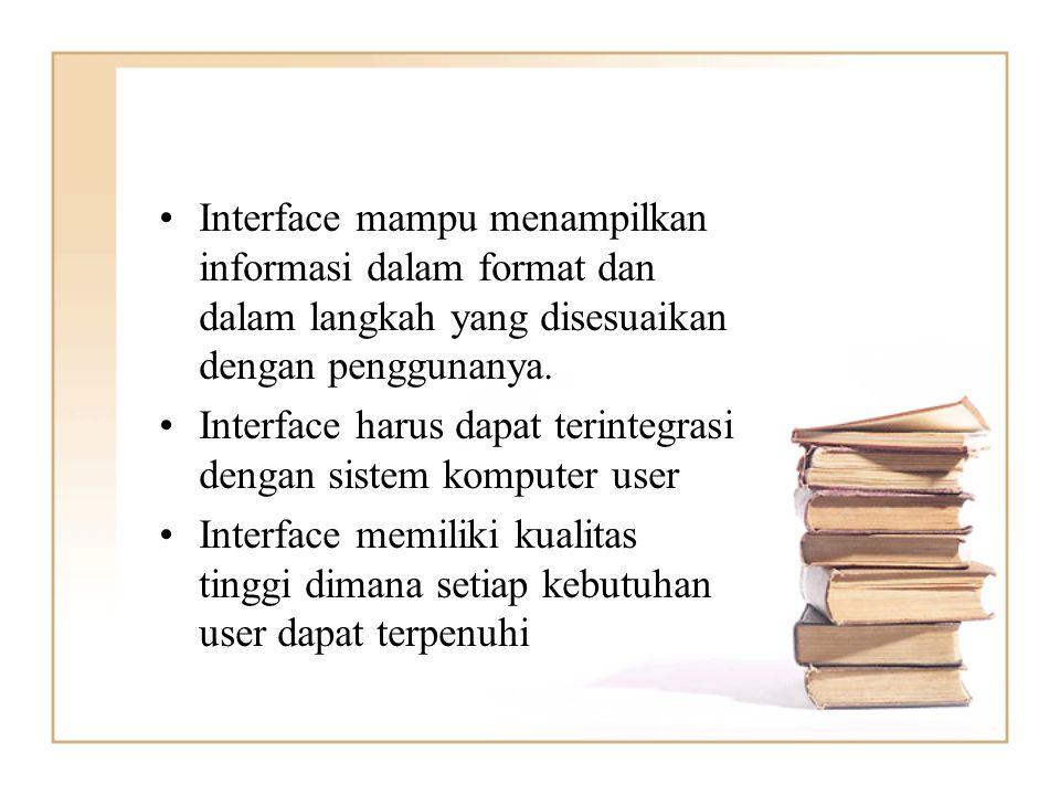 Interface mampu menampilkan informasi dalam format dan dalam langkah yang disesuaikan dengan penggunanya.Interface mampu menampilkan informasi dalam f