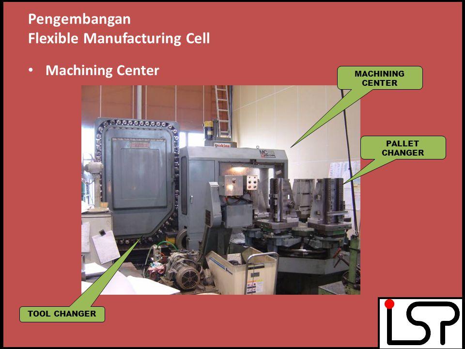 Pengembangan Flexible Manufacturing Cell Kerjasama pengembangan – Laboratorium Sistem Produksi-ITB – Nishijima Co. Ltd., Japan – Hoshi Technical Resea
