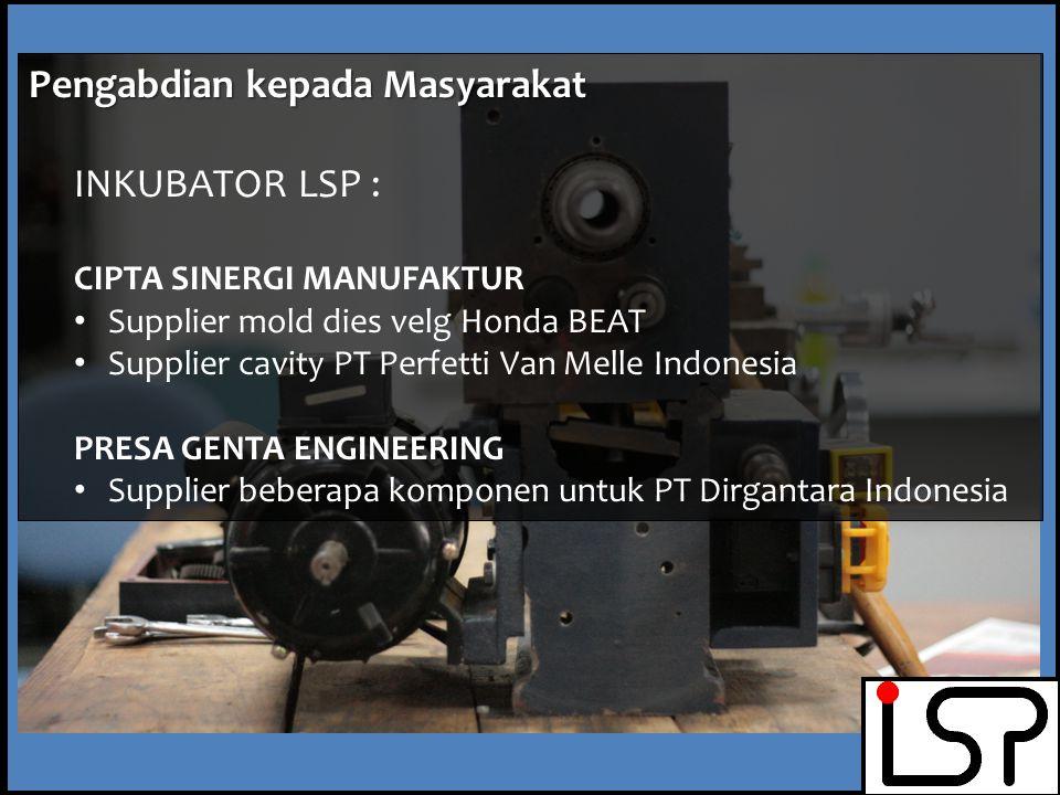 Pengabdian kepada Masyarakat INKUBATOR LSP : CIPTA SINERGI MANUFAKTUR Supplier mold dies velg Honda BEAT Supplier cavity PT Perfetti Van Melle Indonesia PRESA GENTA ENGINEERING Supplier beberapa komponen untuk PT Dirgantara Indonesia