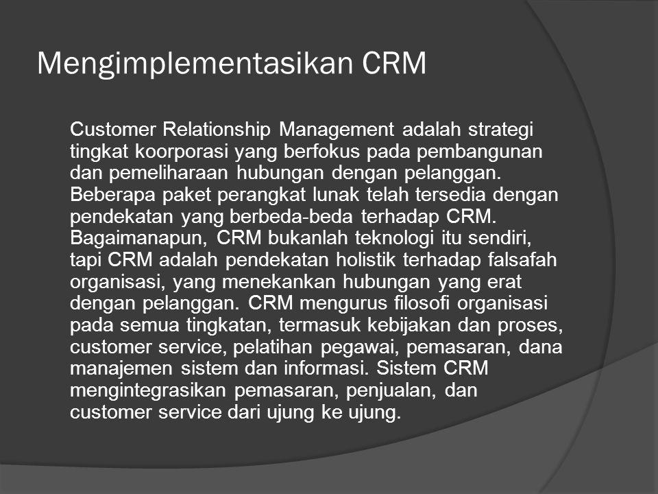 Mengimplementasikan CRM Customer Relationship Management adalah strategi tingkat koorporasi yang berfokus pada pembangunan dan pemeliharaan hubungan d