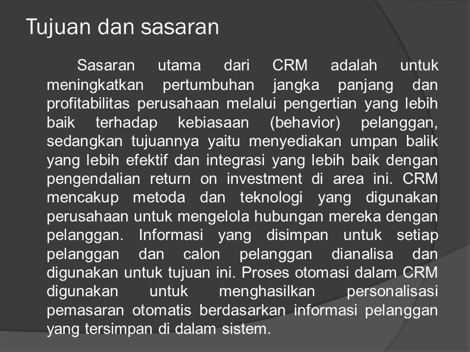 Tujuan dan sasaran Sasaran utama dari CRM adalah untuk meningkatkan pertumbuhan jangka panjang dan profitabilitas perusahaan melalui pengertian yang l