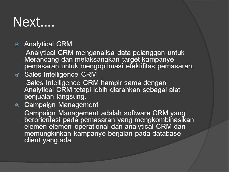 Next....  Analytical CRM Analytical CRM menganalisa data pelanggan untuk Merancang dan melaksanakan target kampanye pemasaran untuk mengoptimasi efek