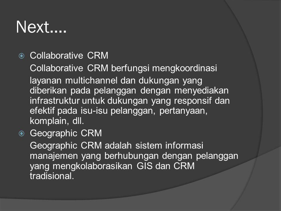 Next....  Collaborative CRM Collaborative CRM berfungsi mengkoordinasi layanan multichannel dan dukungan yang diberikan pada pelanggan dengan menyedi