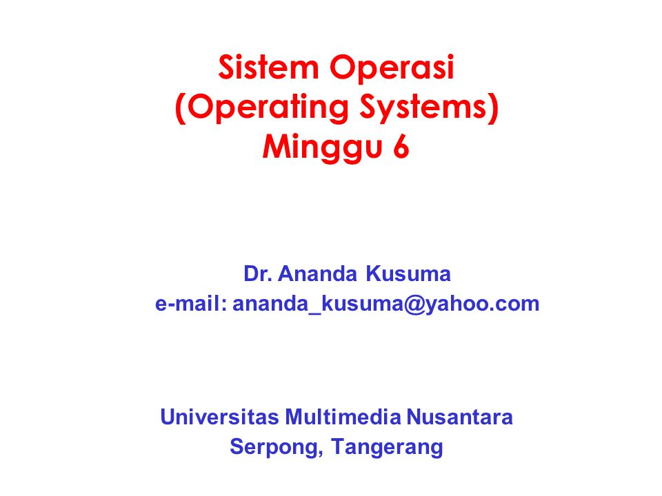Scheduling Objectives Untuk semua system Fairness Policy enforcement Balance Batch Throughput Turnaround time CPU Utilization Interactive Response time Proportionality Real-time Meeting deadline Predictability