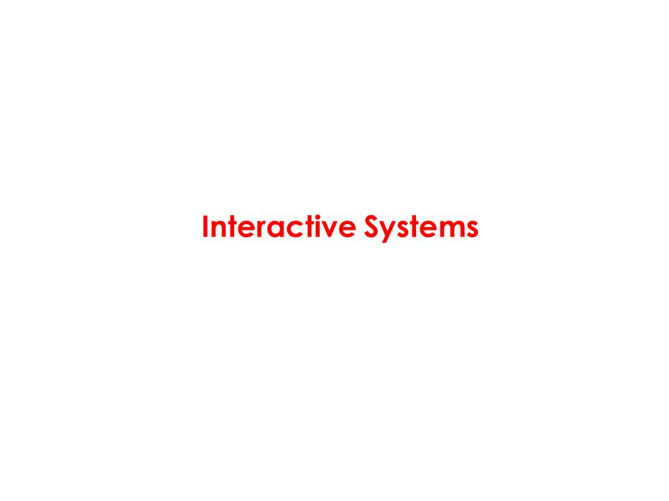 Interactive Systems