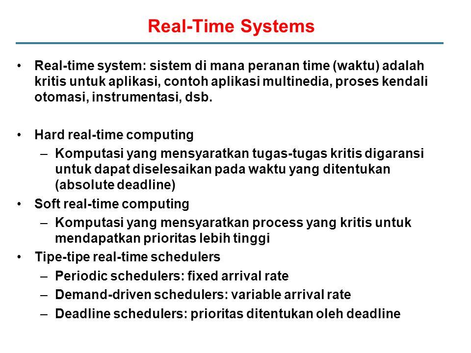 Real-time system: sistem di mana peranan time (waktu) adalah kritis untuk aplikasi, contoh aplikasi multinedia, proses kendali otomasi, instrumentasi, dsb.