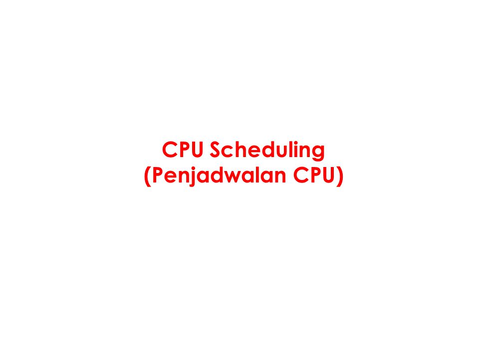 Levels of Scheduling (Klasifikasi Tingkatan Penjadwalan) Long-term scheduling (job scheduling) –Pemilihan jobs yang akan di-load untuk berkompetisi mendapatkan system resources Medium-term scheduling –Pemilihan jobs untuk di-suspend/resume dalam rangka menyeimbangkan beban system Short-term scheduling (CPU scheduling) dan Dispatching