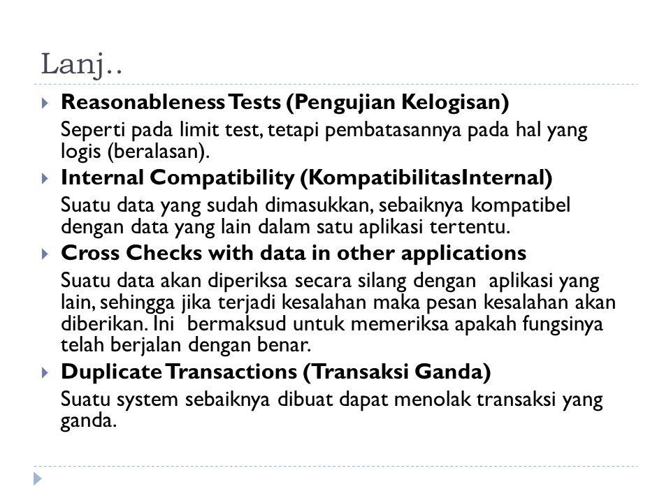Lanj..  Reasonableness Tests (Pengujian Kelogisan) Seperti pada limit test, tetapi pembatasannya pada hal yang logis (beralasan).  Internal Compatib