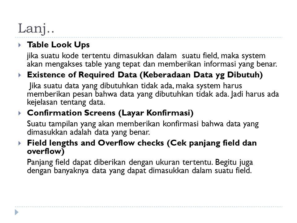 Lanj..  Table Look Ups jika suatu kode tertentu dimasukkan dalam suatu field, maka system akan mengakses table yang tepat dan memberikan informasi ya