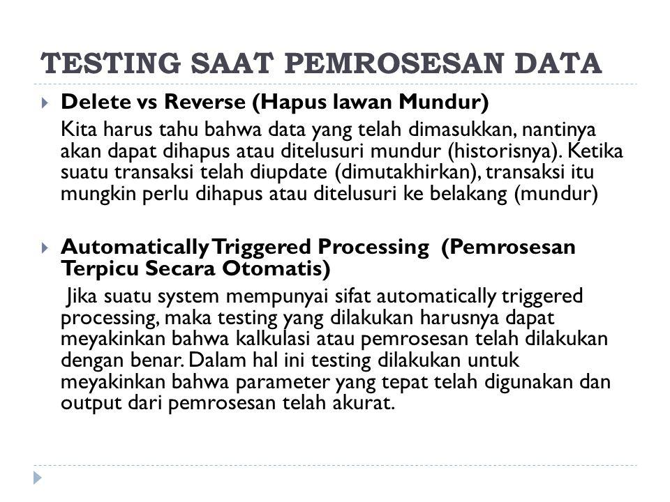 TESTING SAAT PEMROSESAN DATA  Delete vs Reverse (Hapus lawan Mundur) Kita harus tahu bahwa data yang telah dimasukkan, nantinya akan dapat dihapus at