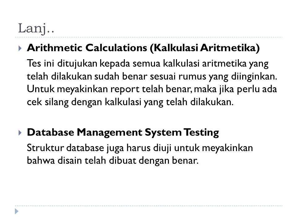 Lanj..  Arithmetic Calculations (Kalkulasi Aritmetika) Tes ini ditujukan kepada semua kalkulasi aritmetika yang telah dilakukan sudah benar sesuai ru