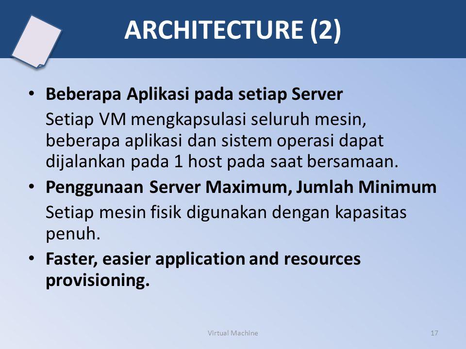 Beberapa Aplikasi pada setiap Server Setiap VM mengkapsulasi seluruh mesin, beberapa aplikasi dan sistem operasi dapat dijalankan pada 1 host pada saa