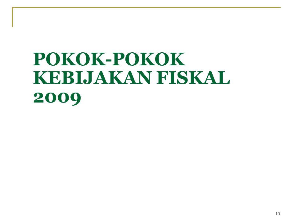 POKOK-POKOK KEBIJAKAN FISKAL 2009 13