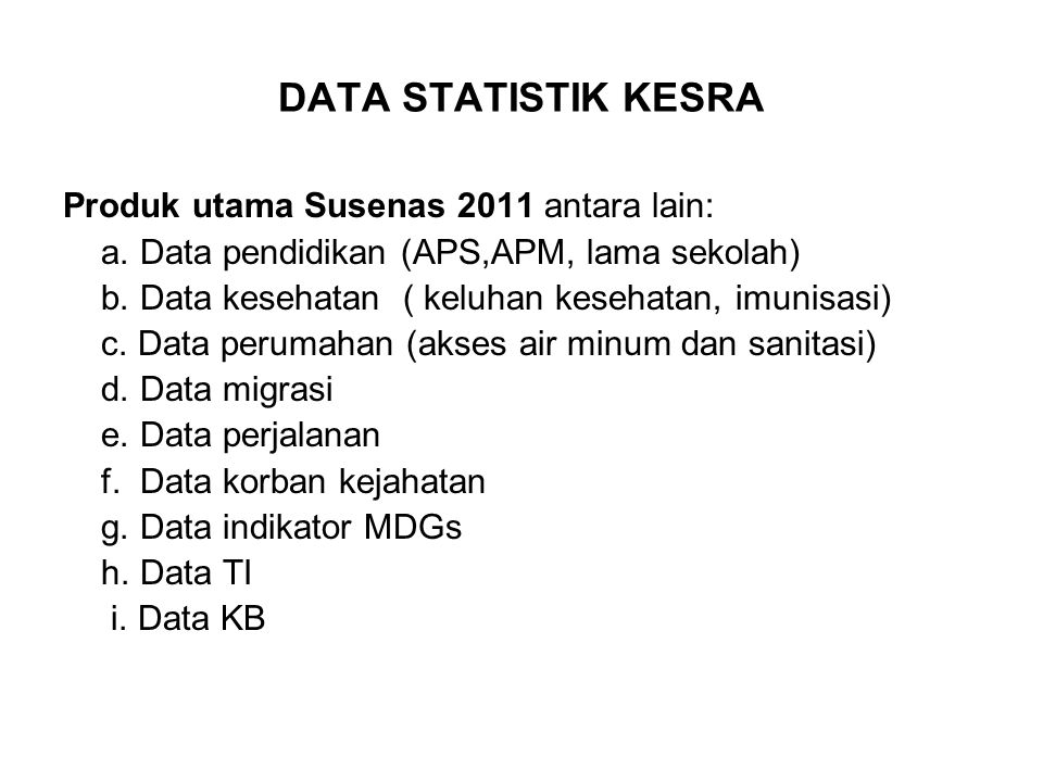 DATA STATISTIK KESRA Produk utama Susenas 2011 antara lain: a. Data pendidikan (APS,APM, lama sekolah) b. Data kesehatan ( keluhan kesehatan, imunisas