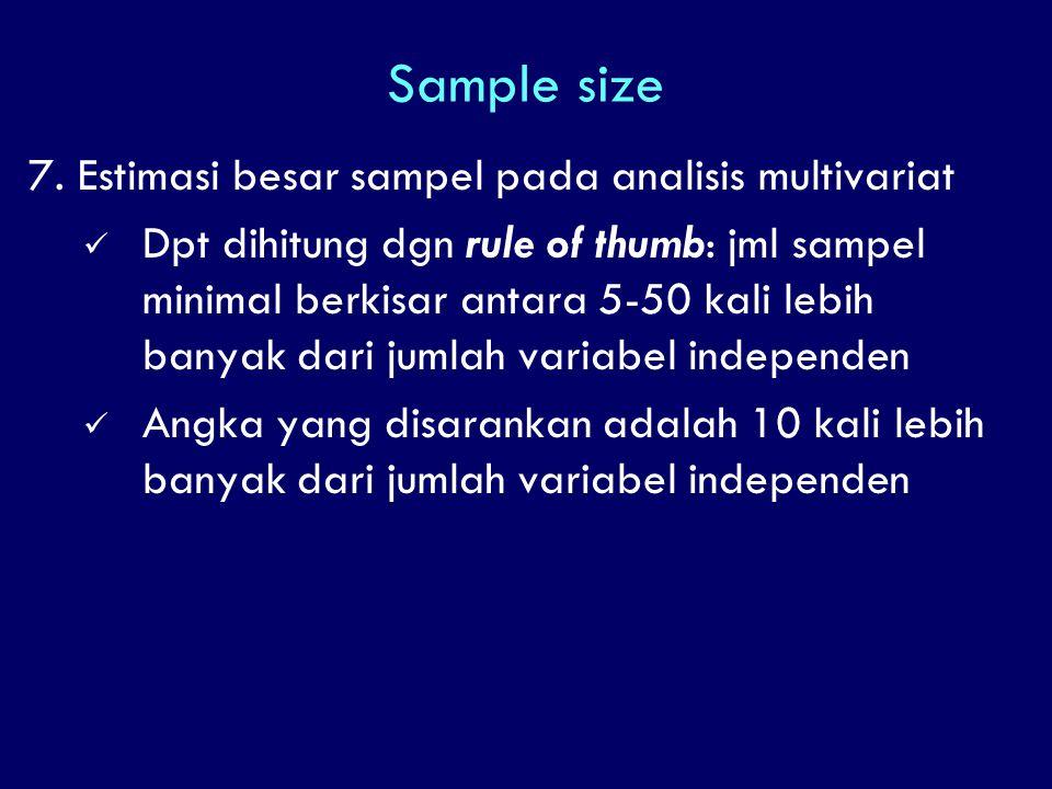 Sample size 7. Estimasi besar sampel pada analisis multivariat Dpt dihitung dgn rule of thumb: jml sampel minimal berkisar antara 5-50 kali lebih bany