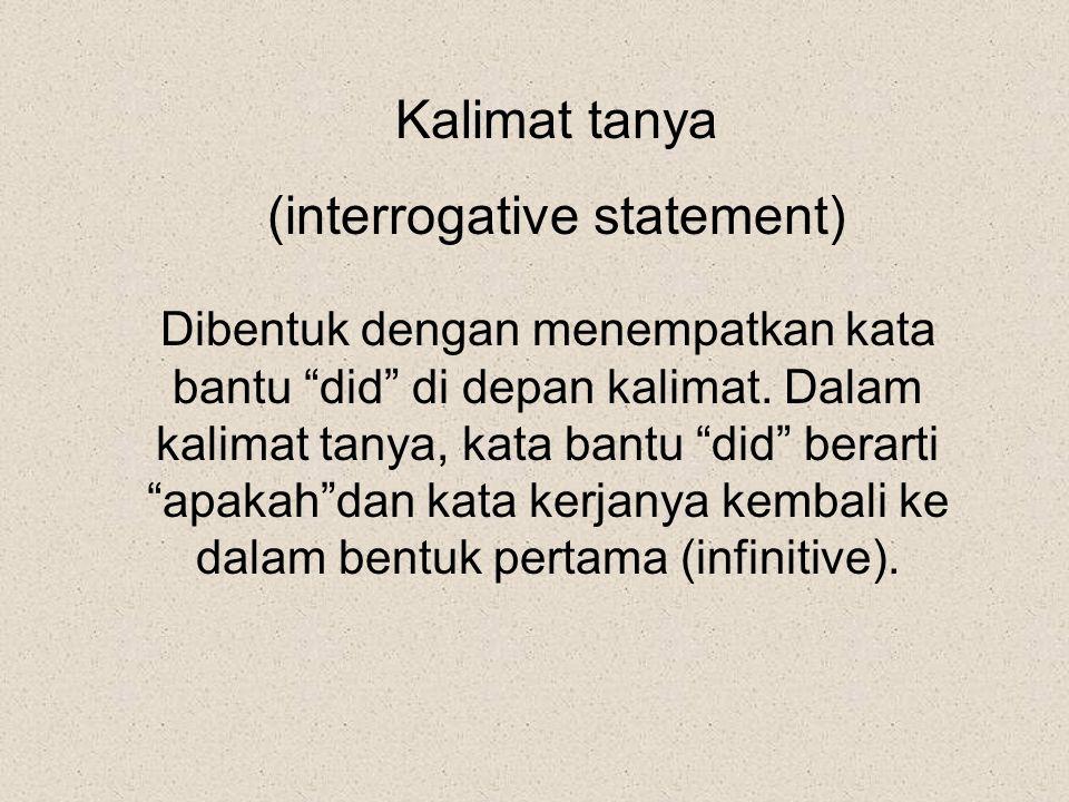 """Kalimat tanya (interrogative statement) Dibentuk dengan menempatkan kata bantu """"did"""" di depan kalimat. Dalam kalimat tanya, kata bantu """"did"""" berarti """""""