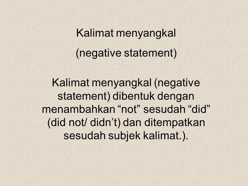 "Kalimat menyangkal (negative statement) Kalimat menyangkal (negative statement) dibentuk dengan menambahkan ""not"" sesudah ""did"" (did not/ didn't) dan"