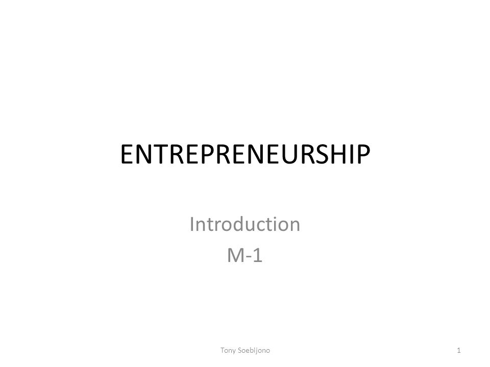 ENTREPRENEURSHIP Introduction M-1 1Tony Soebijono