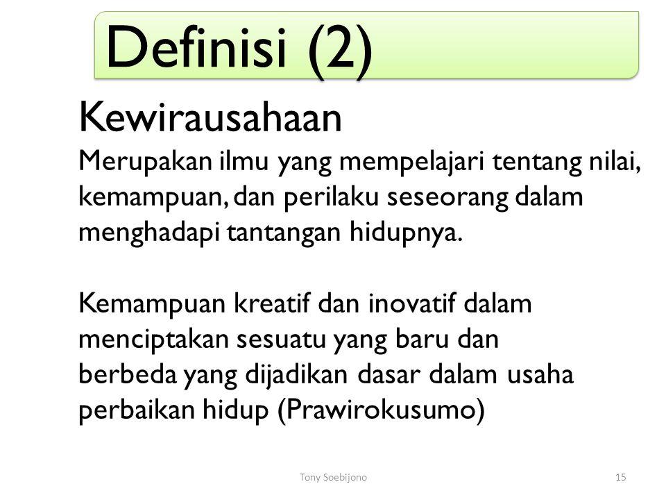 15 Definisi (2) Kewirausahaan Merupakan ilmu yang mempelajari tentang nilai, kemampuan, dan perilaku seseorang dalam menghadapi tantangan hidupnya.