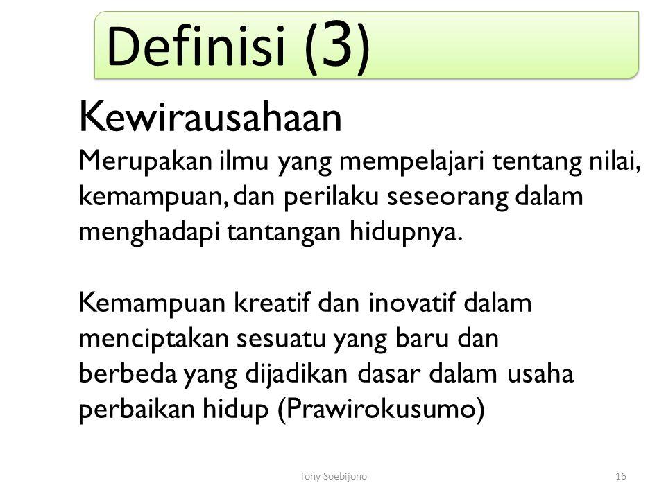 16 Definisi ( 3 ) Kewirausahaan Merupakan ilmu yang mempelajari tentang nilai, kemampuan, dan perilaku seseorang dalam menghadapi tantangan hidupnya.