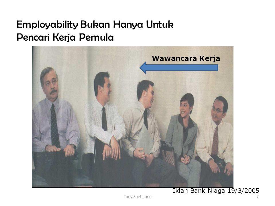 7 Employability Bukan Hanya Untuk Pencari Kerja Pemula Wawancara Kerja Iklan Bank Niaga 19/3/2005 Tony Soebijono