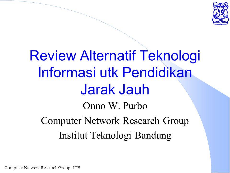 Computer Network Research Group - ITB Review Alternatif Teknologi Informasi utk Pendidikan Jarak Jauh Onno W.