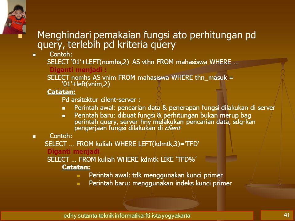 edhy sutanta-teknik informatika-fti-ista yogyakarta 41 Menghindari pemakaian fungsi ato perhitungan pd query, terlebih pd kriteria query Contoh: SELEC