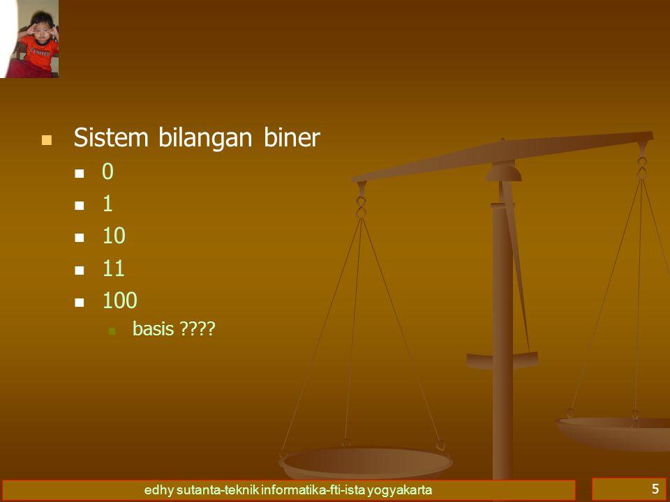 edhy sutanta-teknik informatika-fti-ista yogyakarta 5 Sistem bilangan biner 0 1 10 11 100 basis ????