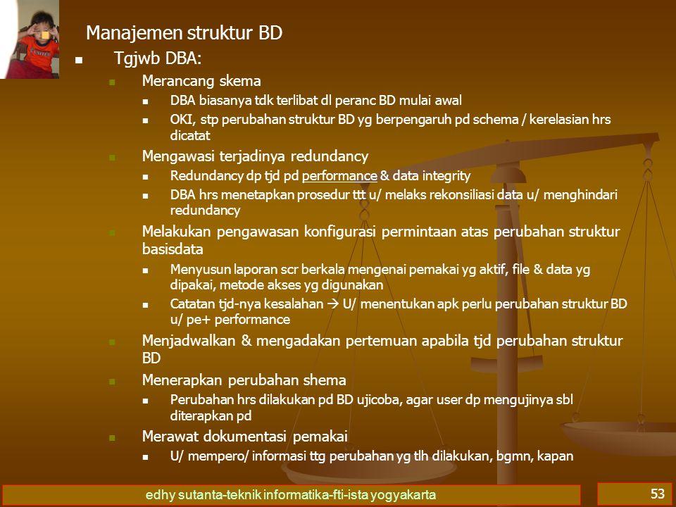 edhy sutanta-teknik informatika-fti-ista yogyakarta 53 Manajemen struktur BD Tgjwb DBA: Merancang skema DBA biasanya tdk terlibat dl peranc BD mulai a